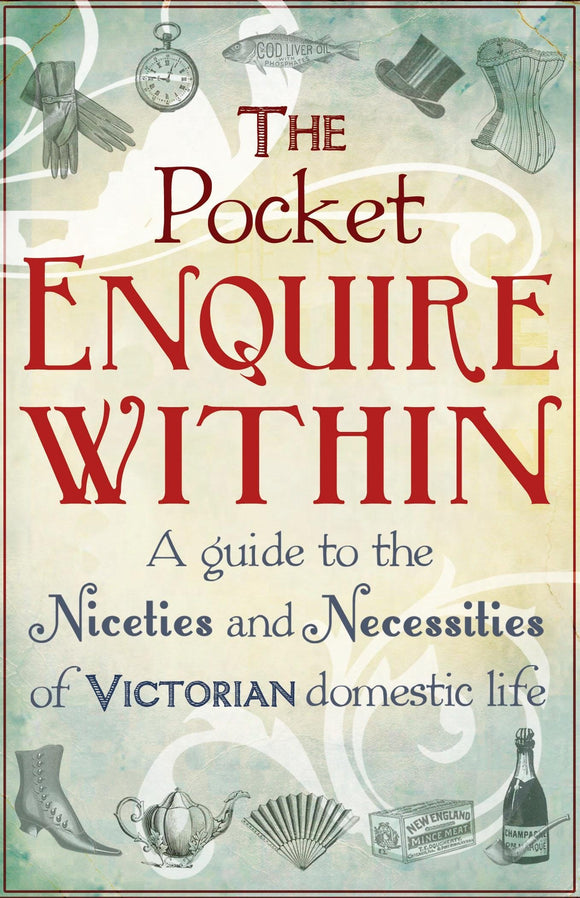 The Pocket Enquire Within Guide: A guide to the Niceties and Necessities of Victorian Domestic Life