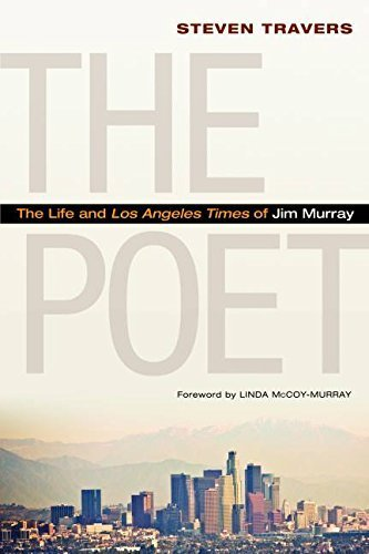 The Poet, The Life and Los Angeles Times of Jim Murray; Steven Travers