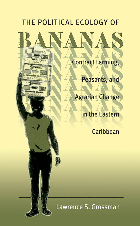 The Political Ecology of Bananas, Contract Farming, Peasants, and Agrarian Change in the Eastern Carribean; Lawrence S. Grossman