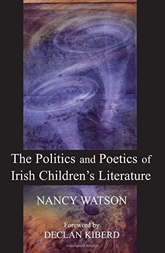 The Politics and Poetics of Irish Children's Literature; Nancy Watson