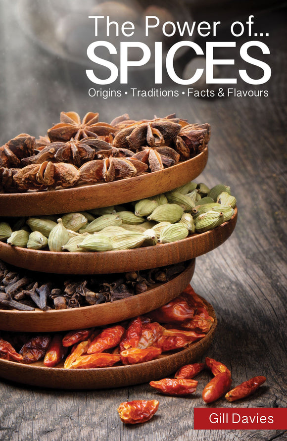 The Power of Spices Origins, Traditions, Facts & Flavours; Gill Davies