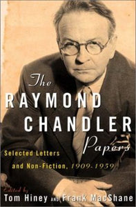 The Raymond Chandler Papers, Selected Letters and Nonfiction, 1909 - 1959