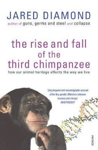 The Rise and Fall of the Third Chimpanzee; Jared Diamond