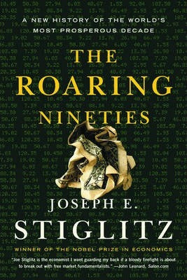 The Roaring Nineties; Joseph E. Stiglitz