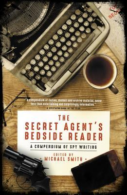 The Secret Agent's Bedside Reader, A Compendium of Spy Writing; Michael Smith