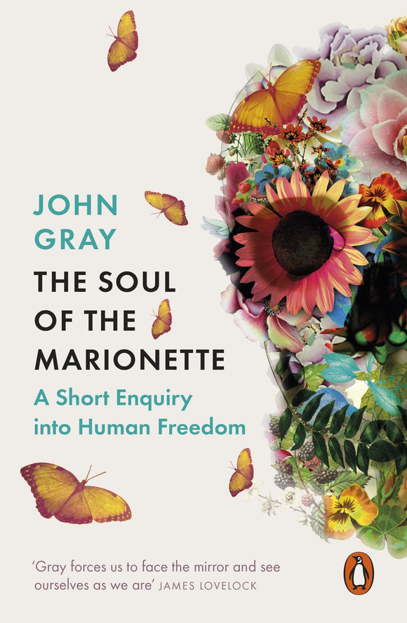 The Soul of the Marionette, A Short Enquiry into Human Freedom; John Gray