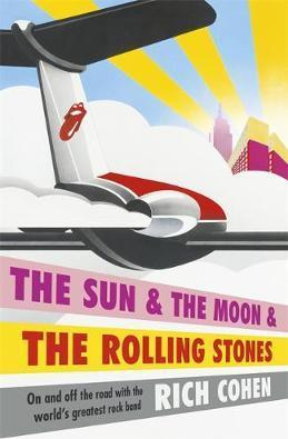 The Sun & The Moon & The Rolling Stones; Rich Cohen