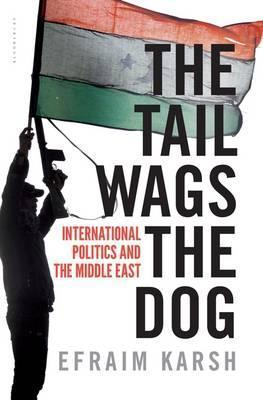 The Tail Wags the Dog: International Politics and The Middle East; Efraim Karsh
