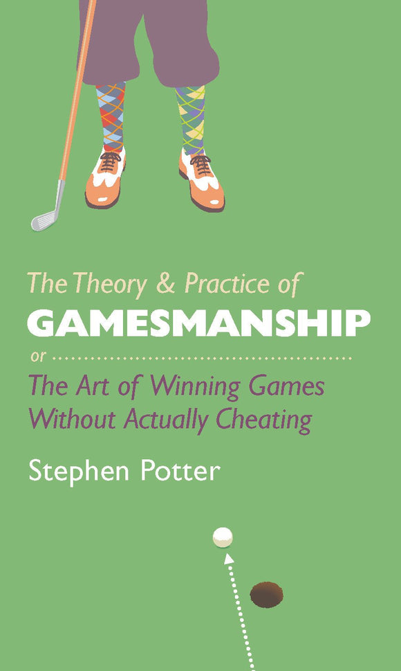 The Theory & Practice of Gamesmanship, Or, The Art of Winning Games Without Actually Cheating; Stephen Potter