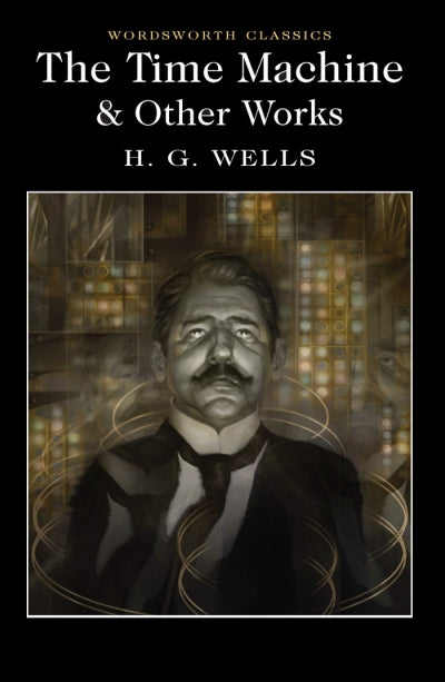 The Time Machine & Other Works; H. G. Wells