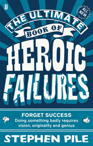 The Ultimate Book of Heroic Failures; Stephen Pile