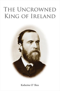 The Uncrowned King of Ireland; Katherine O'Shea