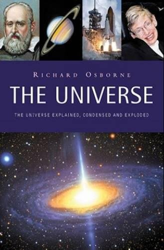 The Universe Explained, Condensed and Exploded; Richard Osborne
