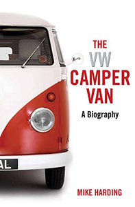 The VW Camper Van, A Biography; Mike Harding