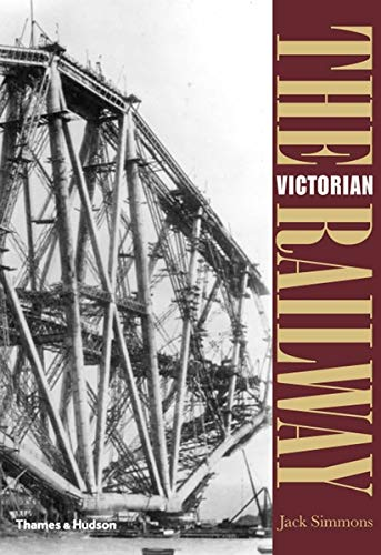 The Victorian Railway; Jack Simmons (Thames & Hudson)
