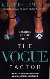 The Vogue Factor, The Inside Story of Fashions Most Illustrious Magazine; Kirstie Clements
