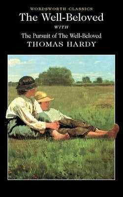 The Well-Beloved with The Pursuit of The Well-Beloved; Thomas Hardy