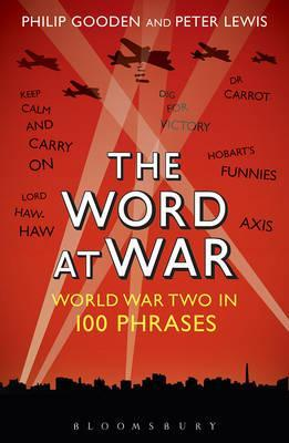 The Word At War, World War Two in 100 Phrases; Philip Gooden & Peter Lewis
