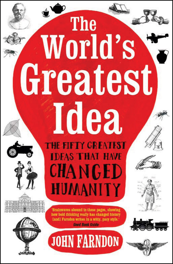 The World's Greatest Idea: The Fifty Greatest Ideas that have Changed Humanity; John Farndon