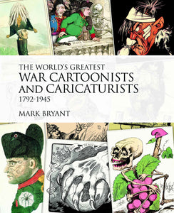 The World's Greatest War Cartoonists and Caricaturists 1792-1945; Mark bryant