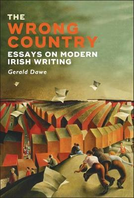 The Wrong Country, Essays on Modern Irish Writing; Gerald Dawe