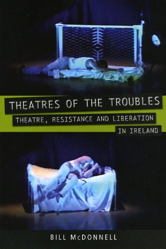 Theatres of The Troubles: Theatre, Resistance and Liberation in Ireland; Bill McDonnell
