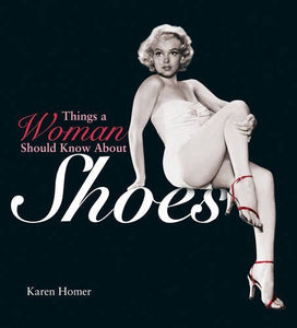 Things A Woman Should Know About Shoes; Karen Homer