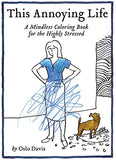 This Annoying Life, A Mindless Colouring Book for the Highly Stressed; Oslo Davis