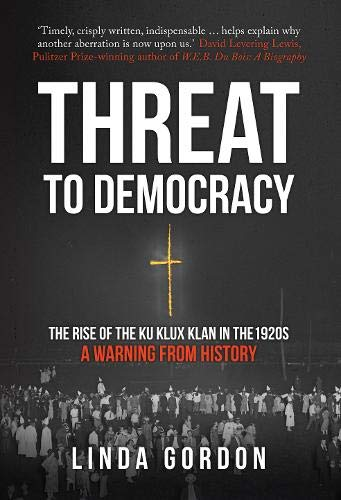 Threat to Democracy, The Rise of the Klu Klux Klan in the 1920s; Linda Gordon