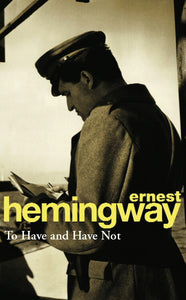 To Have and Have Not; Ernest Hemingway