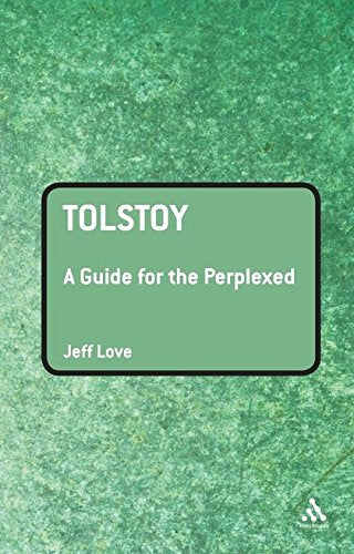 Tolstoy, A Guide for the Perplexed; Jeff Love