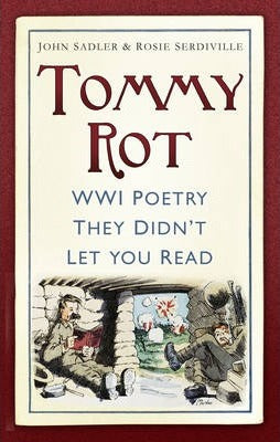 Tommy Rot, WWI Poetry They Didn't Let You Read; John Sadler & Rosie Serdiville