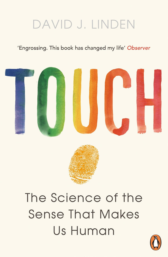 Touch, The Science of the Sense That Makes Us Human; David J. Linden