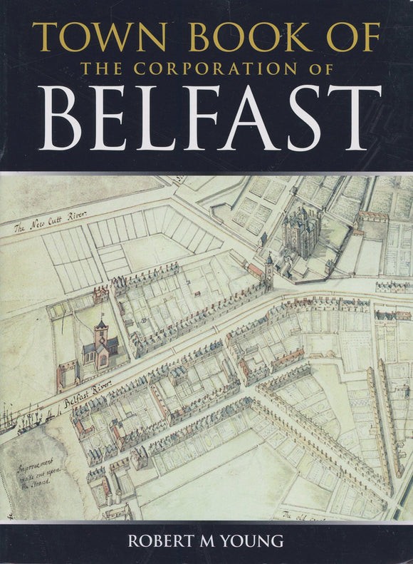 Town Book of The Corporation of Belfast; Robert M. Young