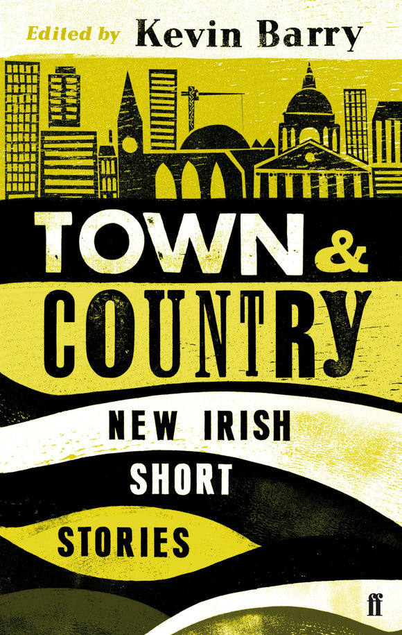 Town & Country, New Irish Short Stories; Edited by Kevin Barry