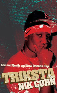 Triksta, Life and Death and New Orleans Rap; Nik Cohn