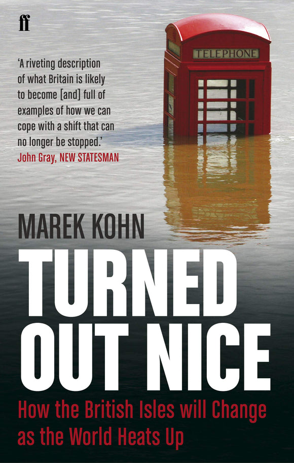 Turned Out Nice, How the British Isles Will Change as the World Heats Up, Marek Kohn