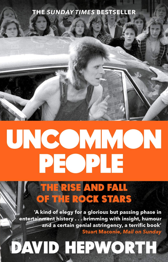 Uncommon People, The Rise and Fall of the Rock Stars; David Hepworth
