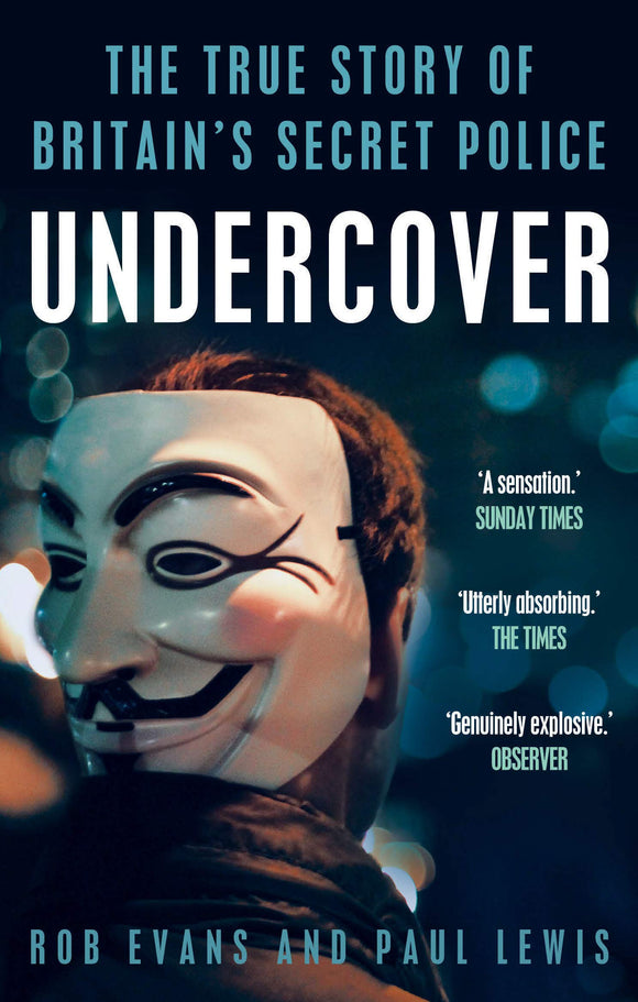 Undercover, The True Story of Britain's Secret Police; Rob Evans and Paul Lewis