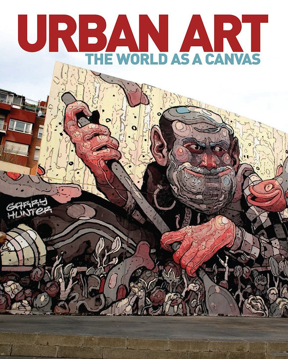 Urban Art, The World As A Canvas; Garry Hunter