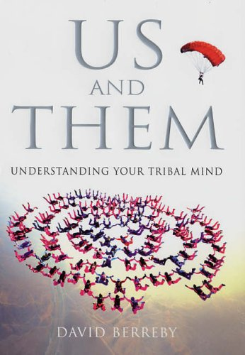 Us and Them: Understanding Your Tribal Mind; David Berreby