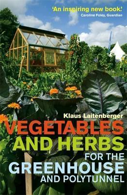Vegetables and Herbs for the Greenhouse and Polytunnel; Klaus Laitenberger