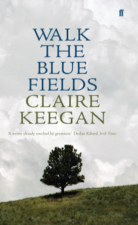 Walk the Blue Fields; Claire Keegan