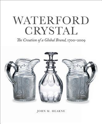 Waterford Crystal, The Creation of a Global Brand, 1700-2009