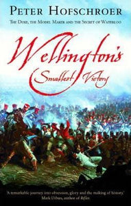 Wellington's Smallest Victory: The Duke, the Model Maker and the Secret of Waterloo; Peter Hofschroer