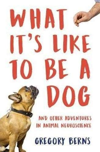 What It's Like To Be A Dog; Gregory Berns