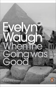 When The Going Was Good; Evelyn Waugh