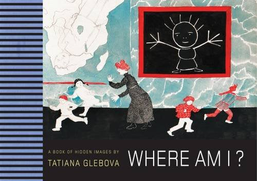 Where Am I? A Book of Hidden Images by Tatiana Glebova