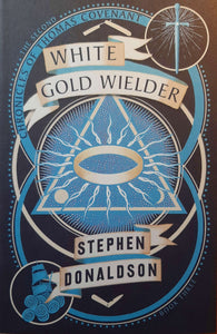 White Gold Wielder; Stephen Donaldson (The Second Chronicles of Thomas Covenant)