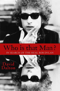 Who is That Man? In Search of the Real Bob Dylan; David Dalton
